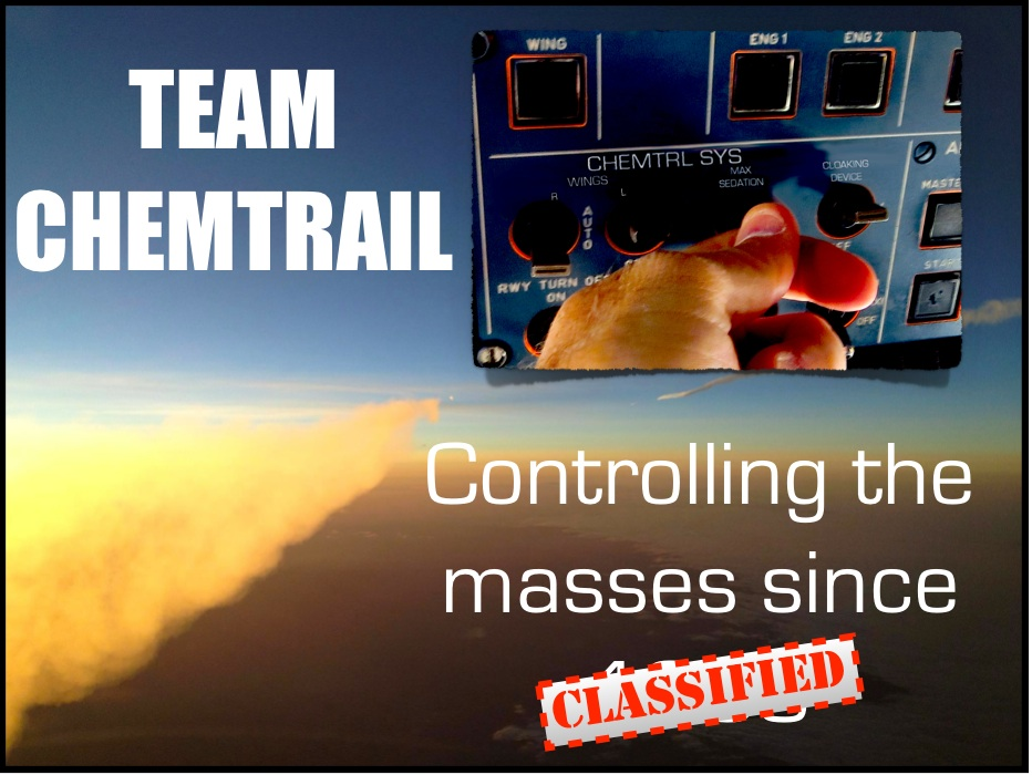 """Team Chemtrail—Controlling the masses since (Classified)"